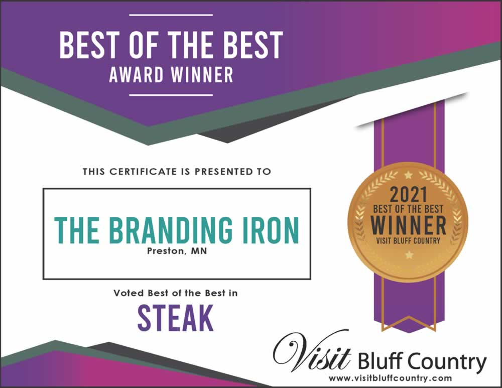 The best place to get a good steak in Bluff Country is at the Branding Iron in Preston MN